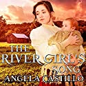 The River Girl's Song: Texas Women of Spirit, Book 1 Audiobook by Angela Castillo Narrated by J. Grace Pennington