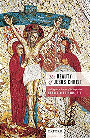 The Beauty Of Jesus Christ Filling Out A Scheme Of St Augustine Kindle Edition By O Collins Gerald Religion Spirituality Kindle Ebooks Amazon Com