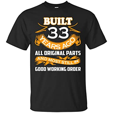 33rd Birthday Gifts Buil 33 Years Ago All Original Parts T Shirt For Men Women
