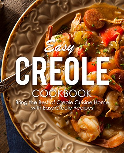 Easy Creole Cookbook: Bring the Best of Creole Cuisine Home with Easy Creole Recipes by BookSumo Press