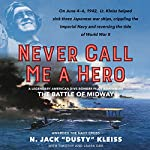 Never Call Me a Hero: A Legendary American Dive-Bomber Pilot Remembers the Battle of Midway | N. Jack