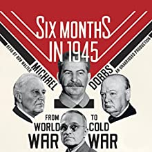 Six Months in 1945: FDR, Stalin, Churchill, and Truman - from World War to Cold War Audiobook by Michael Dobbs Narrated by Bob Walter
