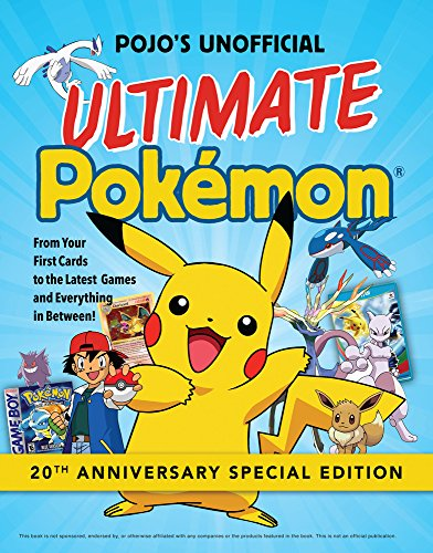 Pojo's Unofficial Ultimate Pokemon: From Your First Cards to the Latest Games and Everything In Between (Best Pokemon Card In History)