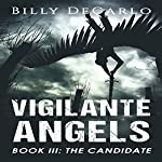 Vigilante Angels Book III: The Candidate | Billy DeCarlo