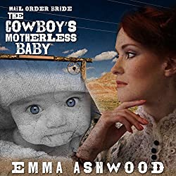 Mail Order Bride: The Cowboy's Motherless Baby