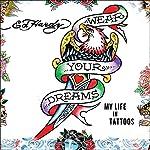 Wear Your Dreams: My Life in Tattoos | Joel Selvin,Ed Hardy