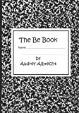 The Be BOOK, Audrey Albrecht, 1419688790