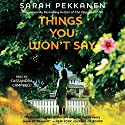 Things You Won't Say: A Novel Hörbuch von Sarah Pekkanen Gesprochen von: Cassandra Campbell