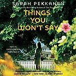 Things You Won't Say: A Novel | Sarah Pekkanen