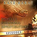 Spirelli Paranormal Investigations: Episodes: 1-3 Audiobook by Kate Baray Narrated by Roberto Scarlato