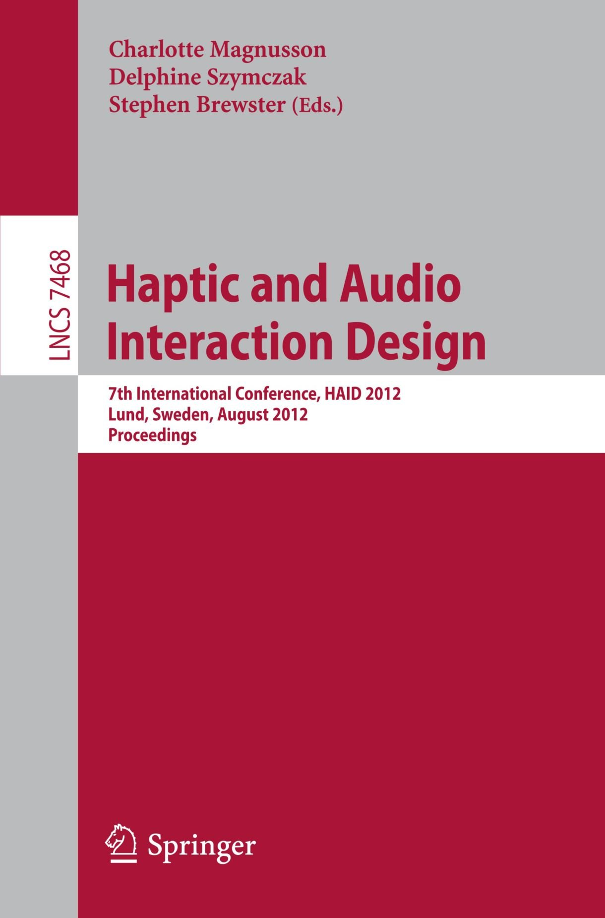 Haptic and Audio Interaction Design: 7th International Conference, HAID 2012, Lund, Sweden, August 23-24, 2012, Proceedings (Lecture Notes in Computer Science)