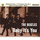 Baby It's You / I'll Follow Sun / Devil in Her