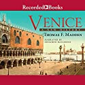 Venice: A New History Audiobook by Thomas F. Madden Narrated by Edoardo Ballerini