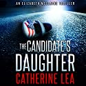The Candidate's Daughter: An Elizabeth McClaine Thriller, Book 1 Audiobook by Catherine Lea Narrated by Amy Tallmadge