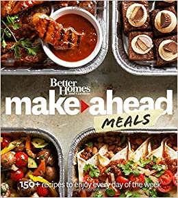 Better Homes and Gardens Make Ahead Meals 150 Recipes to Enjoy