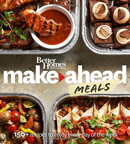 (Better Homes and Gardens Make-Ahead Meals: 150+ Recipes to Enjoy Every Day of the Week (Better Homes and Gardens)