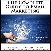 The Complete Guide to Email Marketing, Book VI: Using Emails to Increase Local and Online Sales | Gini Graham Scott