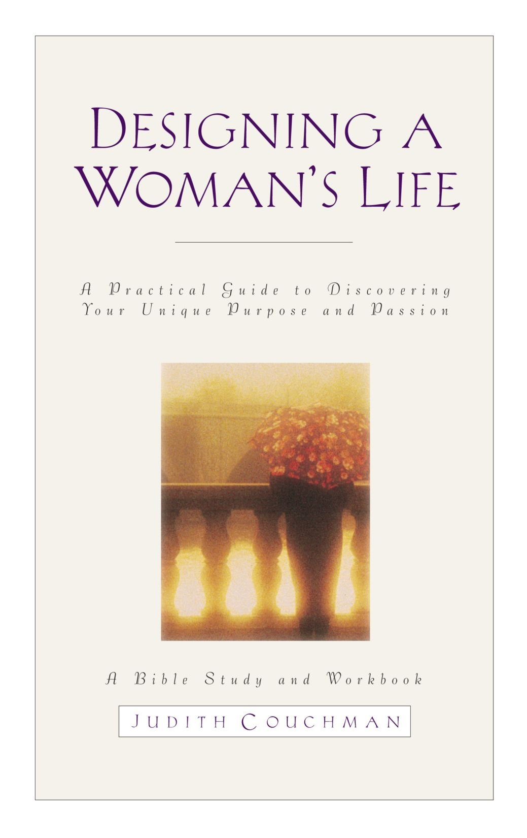 Designing a Woman's Life Study Guide: A Bible Study and Workbook ...