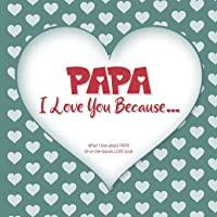 Papa, I Love You Because: What I love about PAPA fill in the blanks LOVE book (gray green)