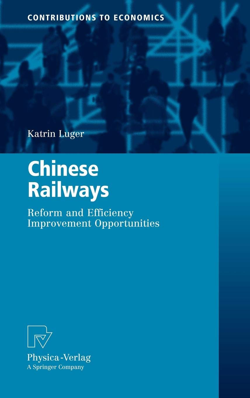 Download Chinese Railways: Reform and Efficiency Improvement Opportunities (Contributions to Economics) pdf epub