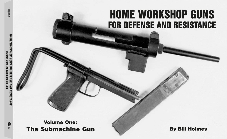 Submachine Gun: Home Workshop Guns for Defense and