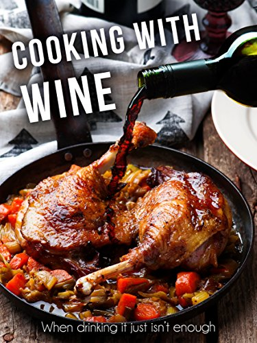 Cooking with Wine: When drinking it just isn't enough [A Wine Cookbook] (Recipe Top 50s Book 134) by Julie Hatfield