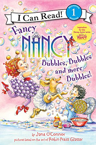 (Fancy Nancy: Bubbles, Bubbles, and More Bubbles! (I Can Read Level 1))