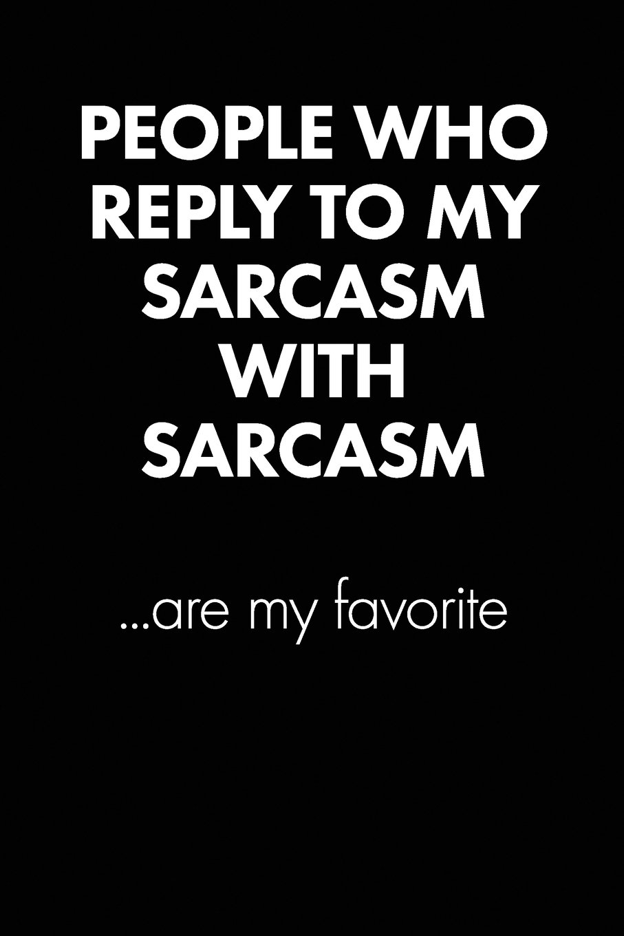 People Who Reply To My Sarcasm Sarcastic Quote Daily Journal Funny Gift 100 Page College Ruled Daily Journal Notebook 6 X 9 15 24 X 22 86 Gift Sarcasm United Sarcasm Industries