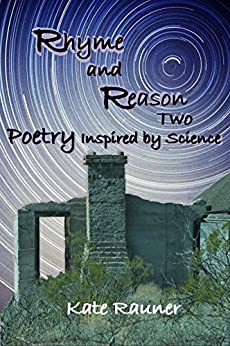 Rhyme and Reason Two: Poetry Inspired by Science (Rhyme and Reason - Science Inspired Poetry Book 2) by [Rauner, Kate]