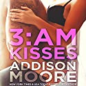 3:AM Kisses: Book 1 Audiobook by Addison Moore Narrated by Caitlin Kelly