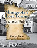 Minnesota s Lost Towns Central Edition