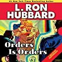 Orders Is Orders Audiobook by L. Ron Hubbard Narrated by R. F. Daley