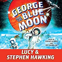 George and the Blue Moon Audiobook by Stephen Hawking, Lucy Hawking Narrated by Roy McMillan, Sophie Aldred