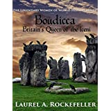 Boudicca, Britain's Queen of the Iceni (The Legendary Women of World History Book 1)