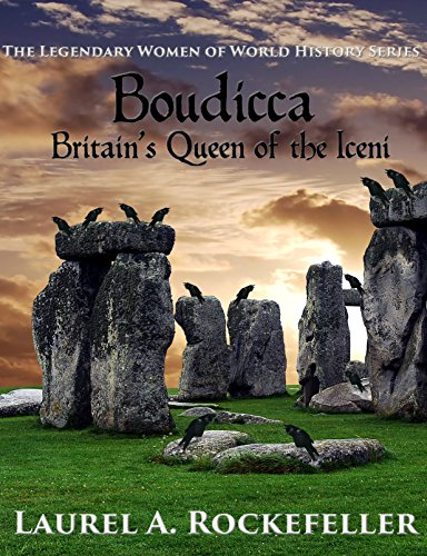 Boudicca, Britain's Queen of the Iceni by Laurel A. Rockefeller
