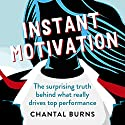 Instant Motivation: The Surprising Truth Behind What Really Drives Top Performance Audiobook by Chantal Burns Narrated by Chantal Burns