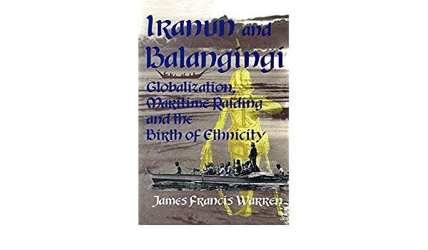 Iranun and Balangingi: Globalization, Maritime Raiding and the Birth