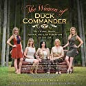 The Women of Duck Commander: Surprising Insights from the Women Behind the Beards About What Makes This Family Work Audiobook by Kay Robertson, Korie Robertson, Missy Robertson, Jessica Robertson, Lisa Robertson Narrated by Kay Robertson, Korie Robertson, Missy Robertson, Jessica Robertson, Lisa Robertson, Alex Robertson Mancuso