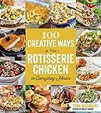 100 Creative Ways to Use Rotisserie Chicken in