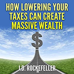 How Lowering Your Taxes Can Create Massive Wealth
