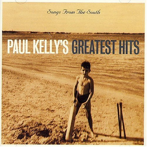 Songs From the South - Greatest Hits by Paul Kelly
