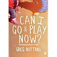 Can I Go and Play Now?: Rethinking the Early Years