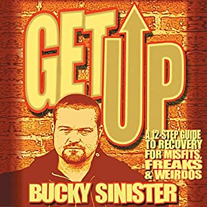 Get Up: A 12-step Guide to Recovery for Misfits, Freaks, and Weirdos Hörbuch