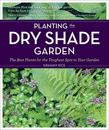 (Planting the Dry Shade Garden: The Best Plants for the Toughest Spot in Your)