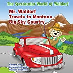 Mr. Waldorf Travels to Montana, Big Sky Country: The Spectacular World of Waldorf Series | Barbara Terry,Beth Ann Stifflemire
