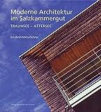 Moderne Architektur im Salzkammergut: Traunsee - Attersee Ein Architekturführer