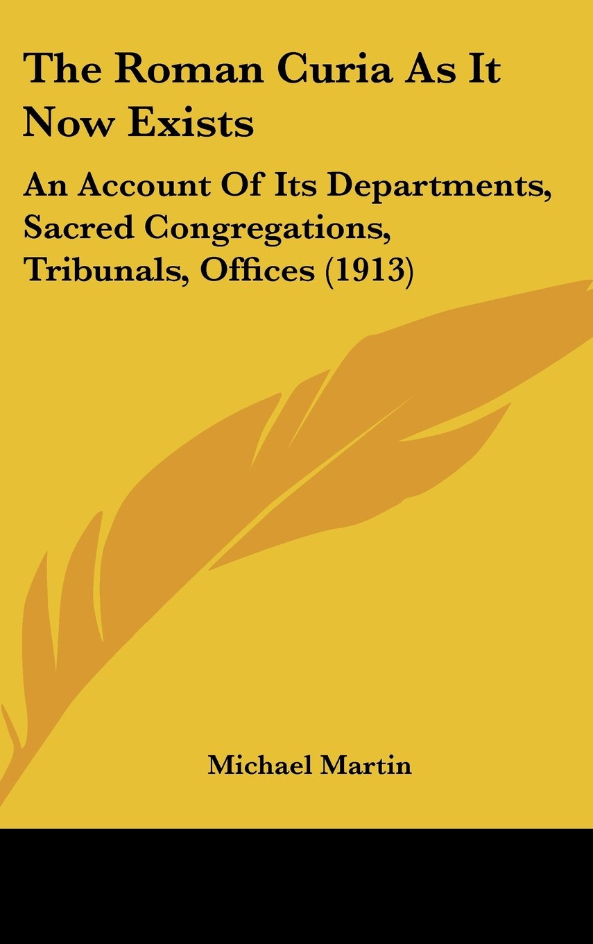Download The Roman Curia As It Now Exists: An Account Of Its Departments, Sacred Congregations, Tribunals, Offices (1913) pdf epub