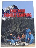 How to Take Your Family Camping, Gallacher, Ken, 0965105407