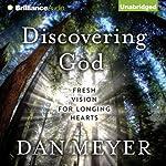 Discovering God: Fresh Vision for Longing Hearts | Dan Meyer