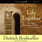 Life Together: The Classic Exploration of Faith in Community | Dietrich Bonhoeffer